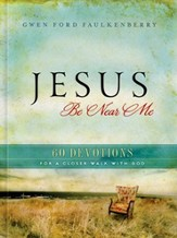 Jesus, Be Near Me: 60 Devotions for a Closer Walk with God