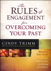 The Rules of Engagement for Overcoming Your Past: Breaking the Spirits of Guilt, Rejection, Abuse, and Betrayal