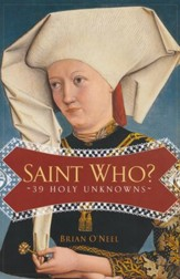 Saint Who?: 39 Holy Unknowns