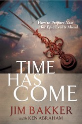 Time Has Come: How to Prepare Now for Epic Events Ahead - eBook