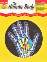 ScienceWorks for Kids: The Human Body, Grades 4-6