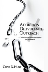 Addiction Deliverance Outreach: A Christ-Centered Recovery Program for Your Church - eBook