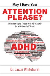 May I Have Your Attention Please?: Ministering to Those with ADD/ADHD in a Distracted World - eBook