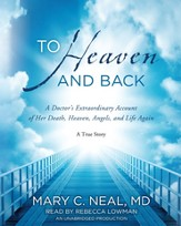 To Heaven and Back: A Doctor's Extraordinary Account of Death, Heaven, Angels and Life Again Audio CD
