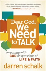Dear God, We Need to Talk: Wrestling with God on Questions of Life & Faith
