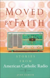 Moved By Faith: Stories from American Catholic Radio