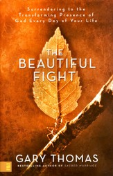 The Beautiful Fight: Surrendering to the Transforming Presence of God Every Day of Your Life - eBook