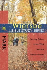 The Wiersbe Bible Study Series: Mark: Serving Others as You Walk with the Master Servant - eBook