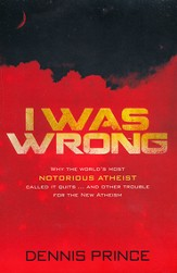 I Was Wrong: Why the World's Most Notorious Atheist Called it Quits-and Other Trouble for the New Atheism