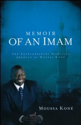 Memoir of an Imam: The Extraordinary Spiritual Journey of Moussa Kone