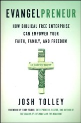 Evangelpreneur: How Biblical Free Enterprise Empowers Faith, Family, and Freedom