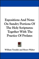 Expositions and Notes on Sundry Portions of the Holy Scriptures: Together with the Practice of Prelates