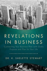 Revelations in Business: Connecting Your Business Plan with God's Purpose and Plan for Your Life - eBook