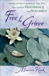 Free to Grieve: Healing and Encouragement for Those Who Have Suffered Miscarriage and Stillbirth - eBook