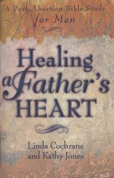 Healing a Father's Heart: A Post-Abortion Bible Study for Men - eBook