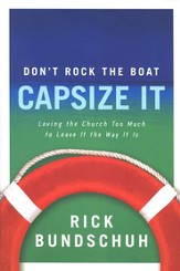 Don't Rock the Boat, Capsize It: Loving the Church Too Much to Leave It the Way It Is