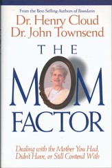 The Mom Factor: Dealing with the Mother You Had, Didn't Have, or Still Contend With - eBook