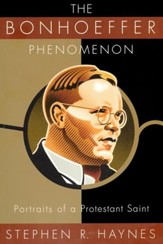 The Bonhoeffer Phenomenon: Portraits of a Protestant Saint - Slightly Imperfect
