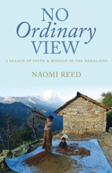 No Ordinary View: A Season Of Faith And Mission In The Himalayas - eBook