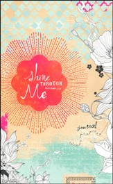 Shine Through Me Journal