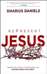 Re-Present Jesus: Rethink Your Version of Christianity  and Become More Like Christ