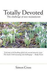 Totally Devoted: An Exploration Of New Monasticism - eBook