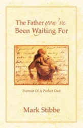 The Father You'Ve Been Waiting For: Portrait Of A Perfect Dad - eBook