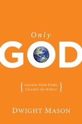 Only God: Change Your Story, Change the World - eBook
