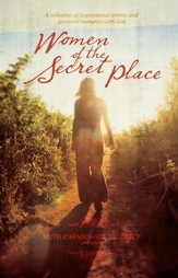Women of the Secret Place: A Collection of Inspirational Stories and Personal Moments with God - eBook