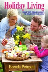Holiday Living: Using Year-Round Holidays to Build Faith and Family - eBook