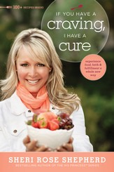 If You Have a Craving, I Have a Cure: Experience Food, Faith & Fulfillment a Whole New Way