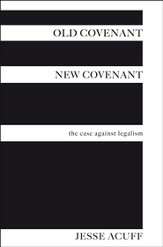 Old Covenant, New Covenant: The case against legalism - eBook