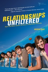 Relationships Unfiltered: Help for Youth Workers, Volunteers, and Parents on Creating Authentic Relationships - eBook