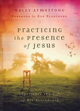 Practicing the Presence of Jesus: Experience the Gift of His Friendship