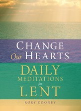 Change Our Hearts: Daily Meditations for Lent