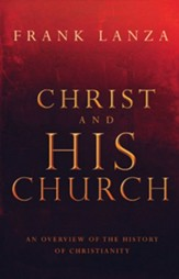 Christ and His Church: An Overview of the History of Christianity