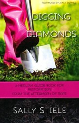 Digging for Diamonds: A Healing Guide Book for Restoration From the Aftermath of Rape