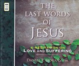 The Last Words of Jesus: A Meditation on Love and Suffereng