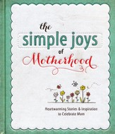 The Simple Joys of Motherhood: Heartwarming Stories & Inspiration to Celebrate Mom--Slightly Imperfect
