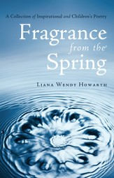 Fragrance From The Spring: A Collection of Inspirational and Children's Poetry - eBook