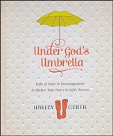 Under God's Umbrella: Gifts of Hope & Encouragement to Shelter Your Heart in Life's Storms