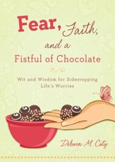 Fear, Faith, and a Fistful of Chocolate: Wit and Wisdom for Sidestepping Life's Worries - eBook