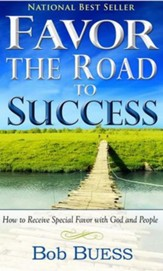Favor: The Road to Success, How To Receive Special Favor  With God and People