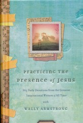 Practicing the Presence of Jesus: 365 Daily Meditations from the Greatest Inspirational Writers of All Time