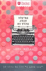 You're Just My Type: Love Notes