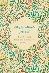 Every Good and Perfect Gift is From Above: A Gratitude Journal