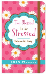 Too Blessed to Be Stressed 2015 (15 month) Planner