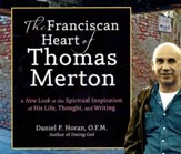 The Franciscan Heart of Thomas Merton, Audio: A New Look at the Spiritual Inspiration of His Live, Thought, and Writing