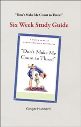 Don't Make Me Count to Three!: Six Week Study Guide