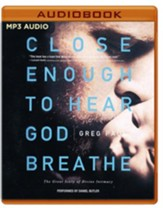 Close Enough to Hear God Breathe: The Great Story of Divine Intimacy - unabridged audio book on MP3-CD